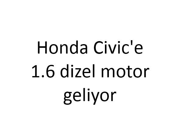 Honda Civic 1.6 dizel motora kavuşuyor