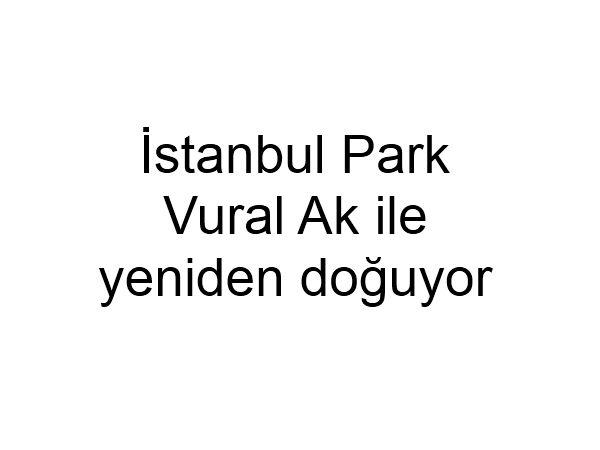 İstanbul Park Vural Ak ve Intercity ile yeniden doğuyor