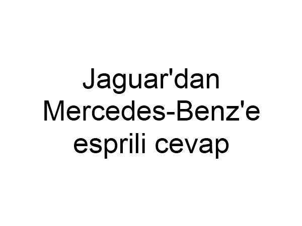 Jaguar'dan Mercedes-Benz reklamına karşı atak