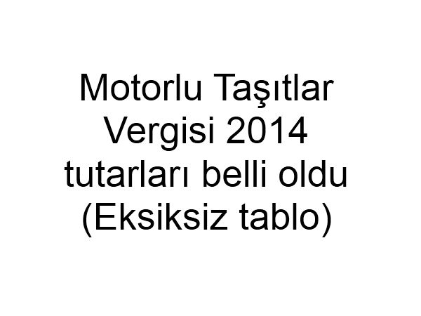 Motorlu Taşıtlar Vergisi 2014 tutarları ne kadar?