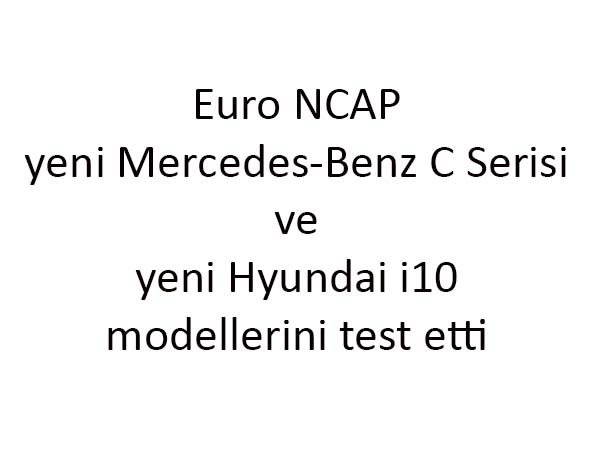 Yeni Mercedes-Benz C Serisi ile yeni Hyundai i10 Euro NCAP testleri
