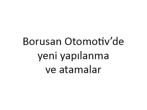 Borusan Otomotiv'de atamalar gerçekleşti